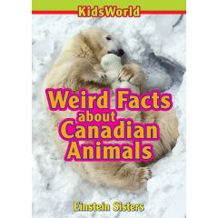 Kids World Weird Facts About Canadian Animals Books